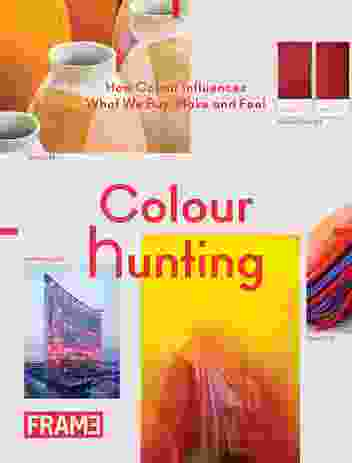 Colour Hunting: How Colour Influences What We Buy, Make and Feel.