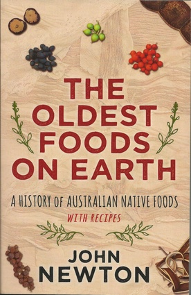 John Newton (2016) <i>The oldest foods on earth: a history of Australian native foods, with recipes,</i> New South, paperback, 272 pp, RRP $29.99