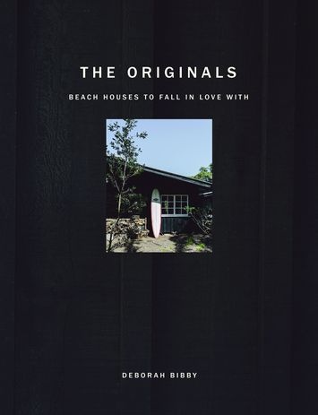 The Originals: Beach Houses to Fall in Love With by Deborah Bibby.