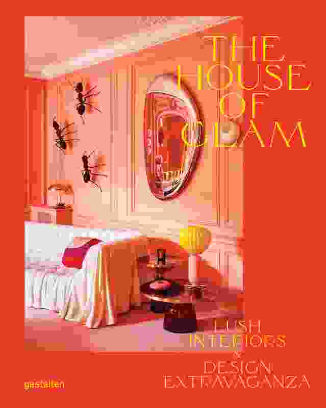 The House of Glam: Lush Interiors and Design Extravaganza edited by Robert Klanten and Andrea Servert (Gestalten, 2019).