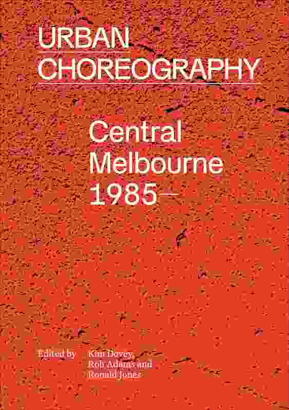 Urban Choreography: Central Melbourne 1985–, by Kim Dovey, Rob Adams and Ronald Jones (Melbourne University Press, 2018) –  Jones & Whitehead Pty Ltd, with City of Melbourne and the University of Melbourne.