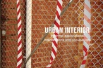 Urban Interior: informal explorations, interventions and occupations