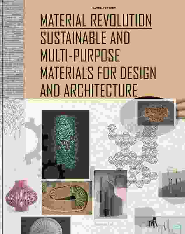 Material Revolution: Sustainable and multi-purpose materials for design and architecture by Sascha Peter.