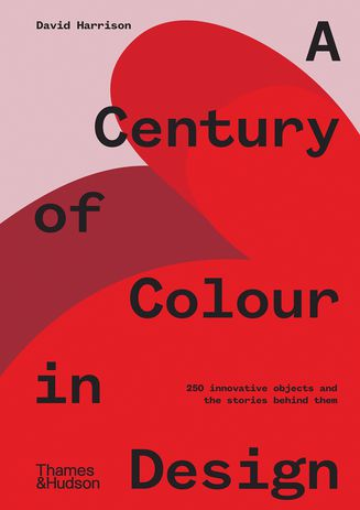 A Century of Colour in Design: 250 Innovative Objects and the Stories Behind Them by David Harrison.