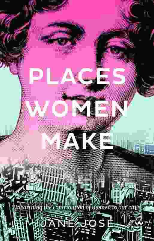 Places Women Make by Jane Jose.