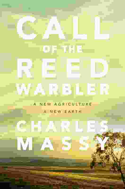Call of the Reed Warbler: A new agriculture, a new earth is published by UQP.