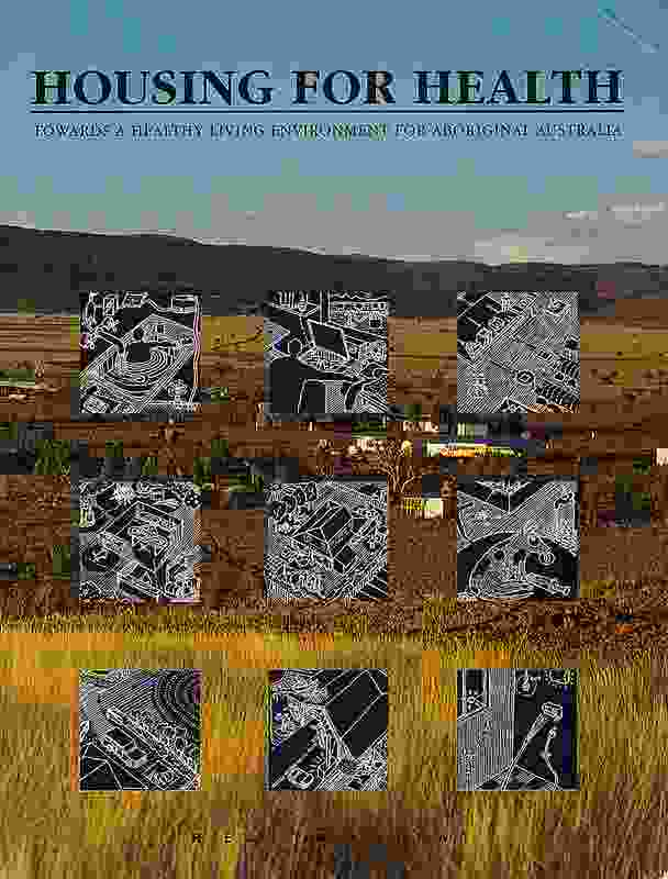 Housing for Health: Towards a Healthy Living Environment for Aboriginal Australia (1993) by Paul Pholeros, Stephan Rainow and Paul Torzillo (of Healthabitat).