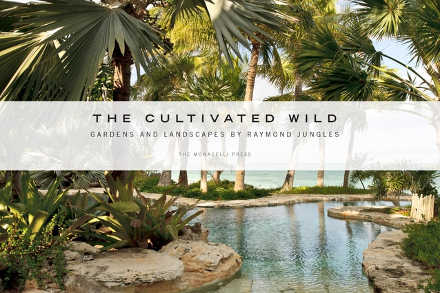<i>The Cultivated Wild: Gardens and landscapes by Raymond Jungles</i>.