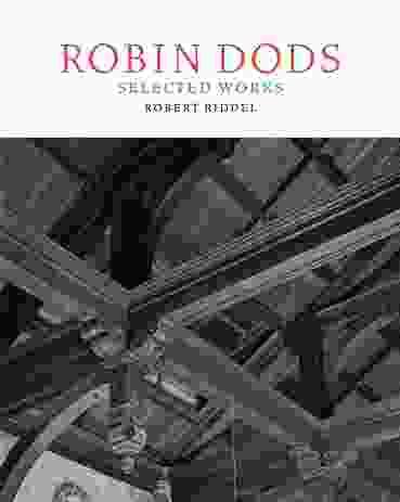 Robin Dods: Selected Works  by Robert Riddel