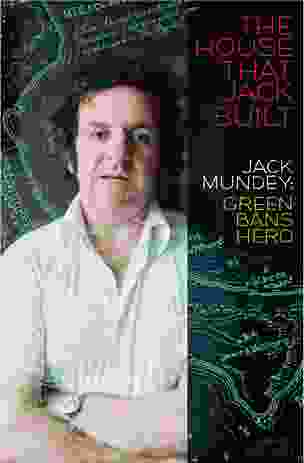 The House That Jack Built: Jack Mundey, Green Bans Hero by James Colman, published by NewSouth Books.