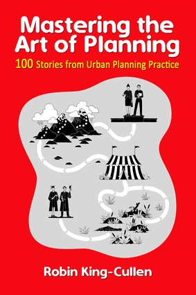 <i>Mastering the Art of Planning – 100 Stories from Urban Planning Practice</i> by Robin King-Cullin RPIA (Life Fellow).